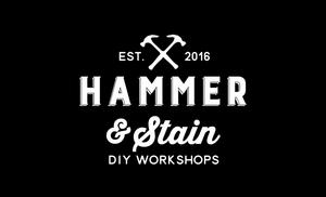 Hammer and Stain Your Choice of Projects